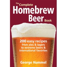 The Complete Homebrew Beer Book: 200 Easy Recipes, from Ales and Lagers to Extreme Beers and International Favorites