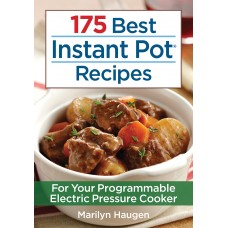175 Best Instant Pot® Recipes: For Your Programmable Electric Pressure Cooker