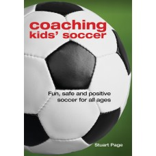 Coaching Kids' Soccer: Fun, Safe and Positive Soccer for All Ages