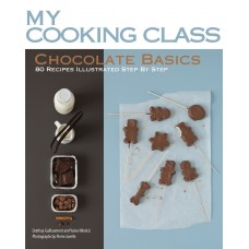 Chocolate Basics: 80 Recipes Illustrated Step by Step