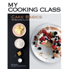 Cake Basics: 70 Recipes Illustrated Step by Step