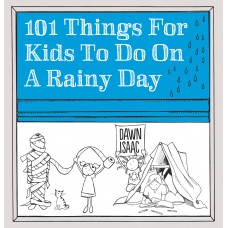 101 Things for Kids to Do on a Rainy Day