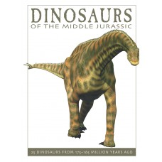 Dinosaurs of the Middle Jurassic: 25 Dinosaurs from 175--165 Million Years Ago